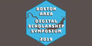 First Annual Boston Area Digital Scholarship Symposium @ Richard A. and Susan F. Smith Campus Center | Cambridge | Massachusetts | United States