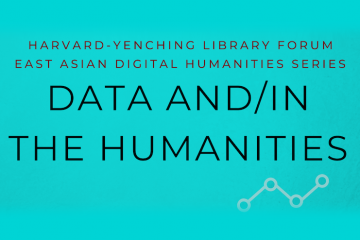 Data and / in the Humanities, March 6, 2019, Yenching Library